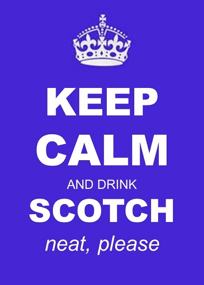 Keep Calm and Drink Scotch