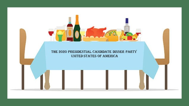 2020 Presidential Candidate Dinner Party